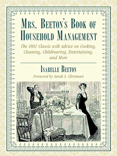 Mrs. Beeton's Book of Household Management: The 1861 Classic with Advice on Cooking, Cleaning, Childrearing, Entertaining, and More (English Edition)