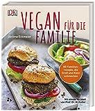 Vegan für die Familie: 80 Familienrezepte, die Groß und Klein schmecken. Mit einem Vorwort von Prof. Dr. Markus Keller