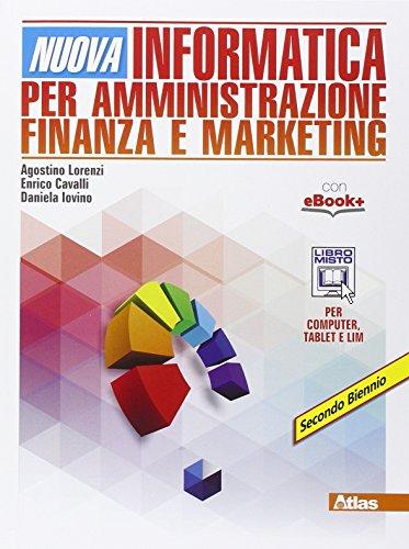 Nuova informatica per amministrazione finanza e marketing. Per gli Ist. tecnici. Con e-book. Con espansione online