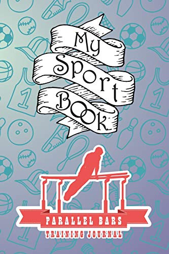 My sport book - Parallel bars training journal: 200 cream pages with 6