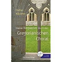 Kleiner Wegweiser durch den Gregorianischen Choral
