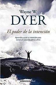 El poder de la intención: Aprende a usar tu intención para construir una vida plena y feliz par Wayne W. Dyer