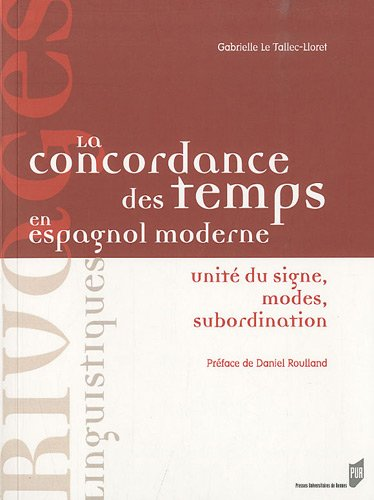 La concordance des temps en espagnol moderne : Unités du signe, modes, subordination par Gabrielle Le Tallec-Lloret