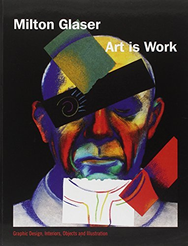 Art Is Work: Graphic Design, Interiors, Objects and Illustration by Milton Glaser (2008-10-23)