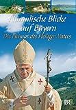 Himmlische Blicke auf Bayerns - Die Heimat des..