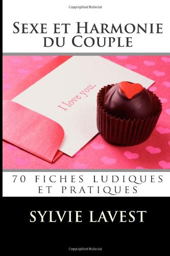 Sexe et Harmonie du Couple: 70 fiches ludiques et pratiques par Sylvie Lavest