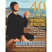 40 Days to Personal Revolution: A Breakthrough Program to Radically Change Your Body and Awaken the Sacred Within Your Soul by Baron Baptiste (1-Oct-2004) Paperback