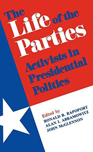 The Life of the Parties: Activists in Presidential Politics por Ronald Rapoport