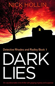 Dark Lies: An unputdownable crime thriller with gripping mystery and suspense (Detective Rhodes and Radley crime series Book 1) by [Hollin, Nick]