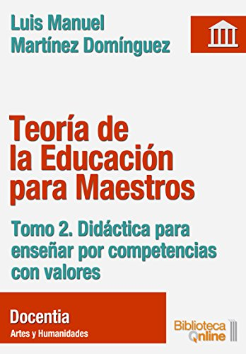 Teoría de la Educación para Maestros: Tomo 2. Didáctica para enseñar por competencias con valores por Luis Manuel Martínez Domínguez