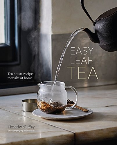 Easy Leaf Tea: Harness the Power of Tea with Over 50 Recipes for Tasty Teas and Infusions