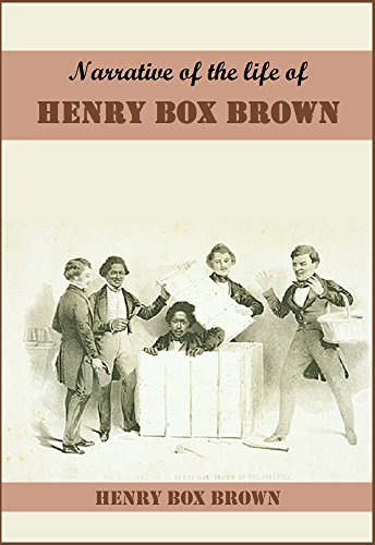 Narrative of the life of Henry Box Brown, written by himself (English Edition)