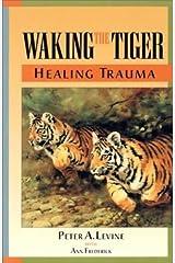 Waking the Tiger: Healing Trauma Kindle Edition