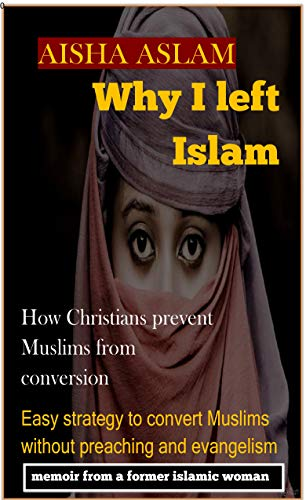 WHY I LEFT ISLAM: How Christians prevent Muslims from conversion. (English Edition)