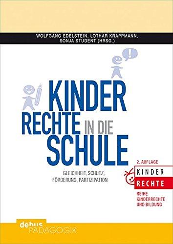 Kinderrechte in die Schule: Gleichheit, Schutz, Förderung, Partizipation (Kinderrechte und Bildung)