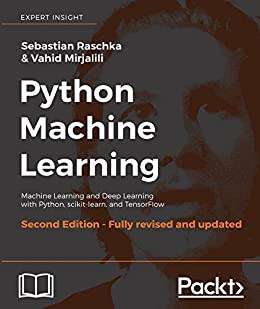 Python Machine Learning: Machine Learning and Deep Learning with Python, scikit-learn, and TensorFlow, 2nd Edition by [Raschka, Sebastian, Mirjalili, Vahid]