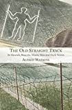 The Old Straight Track: Its Mounds, Beacons, Moats, Sites and Mark Stones (English Edition)