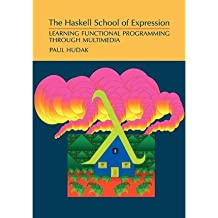 [(The Haskell School of Expression: Learning Functional Programming through Multimedia)] [by: Paul Hudak]