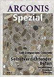 Selbstverdichtender Beton.: Self Compacting Concrete. Entwicklung, Projekte, Zukunft. (Arconis Spezial)