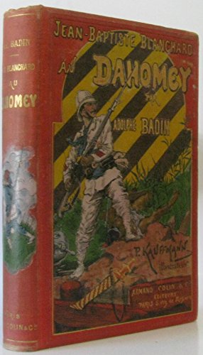 Jean-Baptiste Blanchard au Dahomey. Journal de la Campagne par un Marsouin [auteur : Adolphe BAUDIN, P. KAUFFMANN, ill.] [éditeur : Armand Colin et Cie] [année : 1895]
