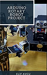 ARDUINO ROTARY ROBOT PROJECT (English Edition)