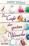 Das Café der guten Wünsche: Roman von Marie Adams