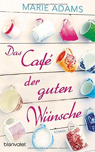 Buchseite und Rezensionen zu 'Das Café der guten Wünsche: Roman' von Marie Adams