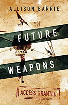 Future Weapons (Access Granted) by [Barrie, Allison]