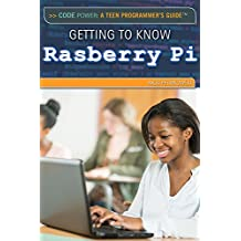 Getting to Know the Raspberry Pi (Code Power: A Teen Programmer's Guide)