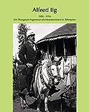 Alfred Ilg: 1854 ? 1916 Ein Thurgauer Ingenieur als Staatsminister in Äthiopien -