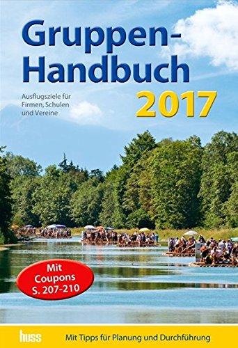 Gruppen-Handbuch 2017: Ausflugsziele für Firmen, Schulen und Vereine