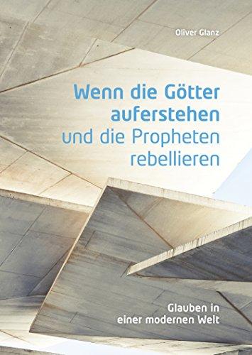Wenn die Götter auferstehen und die Propheten rebellieren: Glauben in einer modernen Welt