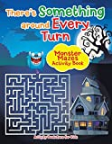 There's Something Around Every Turn Monster Mazes Activity Book
