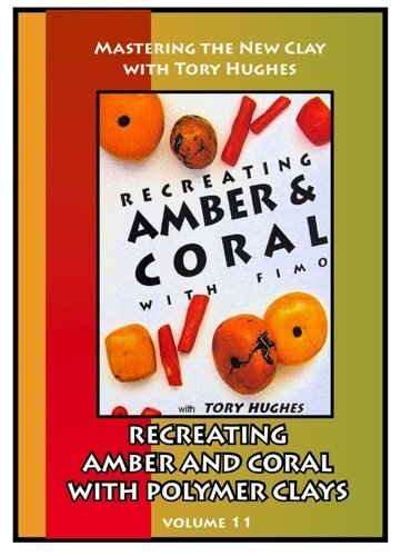 Recreating Amber and Coral with Polymer Clays (Mastering the New Clay with Tory Hughes Vol 11) -