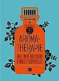 Aromathérapie avec mon diffuseur d'huiles essentielles - 160 formules pour se soigner