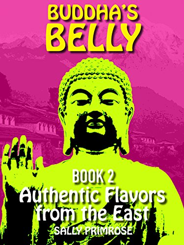 Buddha's Belly - Authentic Flavors From The East: Healthy, Flavorful Buddhist Recipes Cookbook from Nepal , Tibet , Bhutan , Myanmar, Laos , Cambodia. ... Consciously (Buddha's Belly Series 2)
