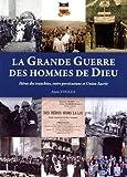 La Grande Guerre des hommes de Dieu - Héros des tranchées, entre persécutions et Union sacrée