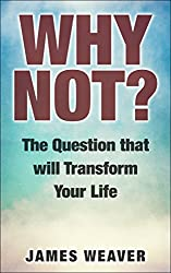 WHY NOT?: The Question That Will Transform Your Life