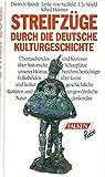 Streifzüge durch die deutsche Kulturgeschichte. Überraschendes und Kurioses über historische Schauplätze unserer Heimat, berühmt-berüchtigte ... und aussergewöhnliche Naturdenkmäler