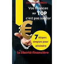 Vos finances au top, c'est pas sorcier (Série finances personnelles - Livre 3): 7 étapes simples pour atteindre la liberté financière