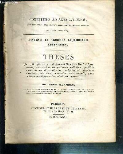 DIVERSAE IN ABDOMEN LIQUIDORUM EFFUSIONES - THESES - COMPETITIO AD AGREGATIONEM - INSTITUTA ANNO 1827 - FACULTATE MEDICA PARISIENSI - LE 23 MARS 1827 - TEXTE EXCLUSIVEMENT EN LATIN.