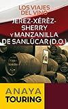 Los viajes del vino. Jerez-Xérèz-Sherry y Manzanilla de Sanlúcar (Guías Touring)