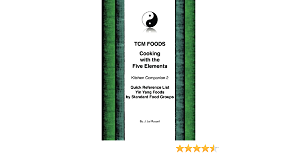 Tcm Foods Cooking With The Five Elements Kitchen Companion 2 Quick Reference List Yin Yang Foods By Standard Food Groups Russell J Lei Amazon De Bucher