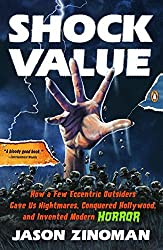 Shock Value: How a Few Eccentric Outsiders Gave Us Nightmares, Conquered Hollywood, and Inven ted Modern Horror by Jason Zinoman (2012-05-29)