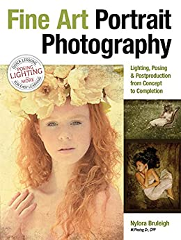 Fine Art Portrait Photography: Lighting, Posing & Postproduction from Concept to Completion by [Bruleigh, Nylora]