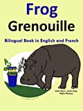 Bilingual Book in English and French: Frog — Grenouille (Learn French for Kids 1)