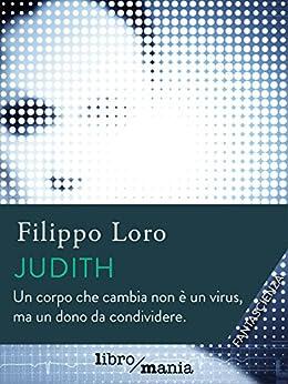 Judith: Un corpo che cambia non è un virus, ma un dono da condividere di [Loro, Filippo]