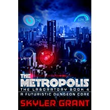 The Metropolis: A Futuristic Dungeon Core (The Laboratory  Book 4)