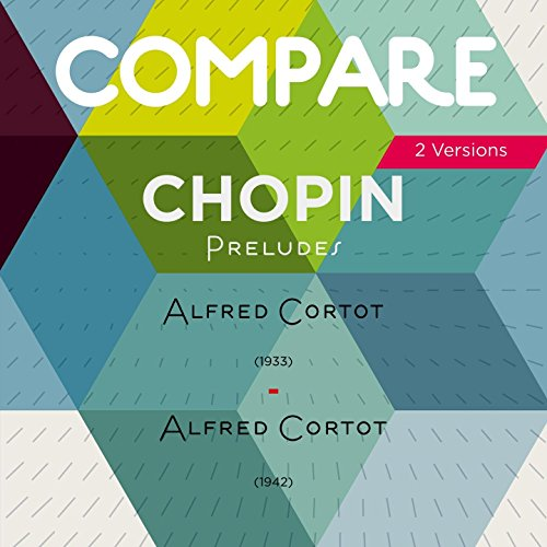 Chopin: 24 Preludes, Op. 28, Alfred Cortot (Compare 2 Versions)