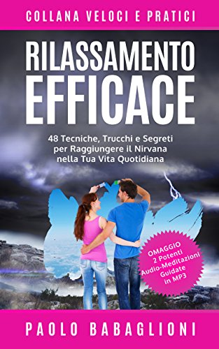 Rilassamento Efficace: 48 Tecniche, Trucchi e Segreti per Raggiungere il Nirvana nella Tua Vita Quotidiana (Collana Veloci e Pratici Vol. 1)